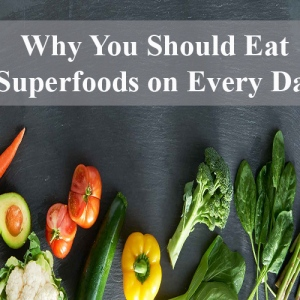 Why You Should Eat Superfoods On Every Day